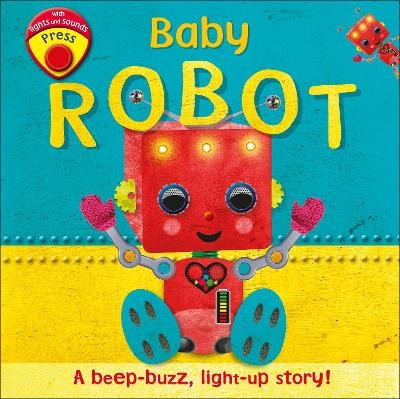Baby Robot: A Beep-buzz, Light-up Story! by DK