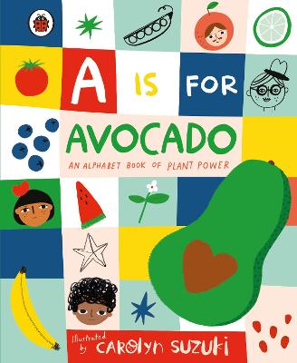 A is for Avocado: An Alphabet Book of Plant Power by Carolyn Suzuki