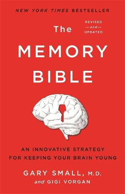 The Memory Bible: An Innovative Strategy for Keeping Your Brain Young by Gary Small