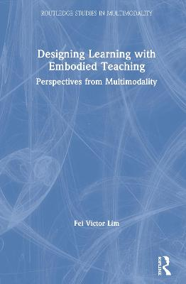 Designing Learning with Embodied Teaching: Perspectives from Multimodality book