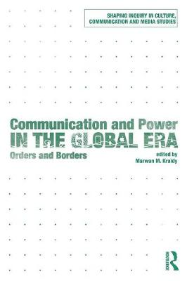 Communication and Power in the Global Era by Marwan M. Kraidy