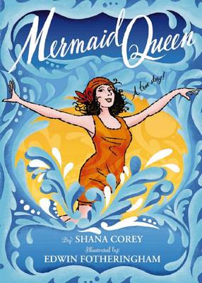 Mermaid Queen: The Spectacular True Story of Annette Kellerman, Who Swam Her Way to Fame, Fortune & Swimsuit History! by Shana Corey