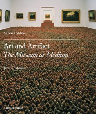 Art and Artifact: The Museum as Medium by James Putnam