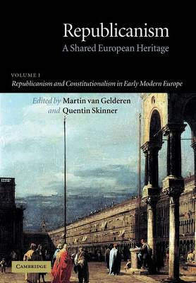 Republicanism: Volume 1, Republicanism and Constitutionalism in Early Modern Europe book