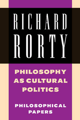 Philosophy as Cultural Politics by Richard Rorty