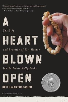 A Heart Blown Open: The Life and Practice of Junpo Denis Kelly Roshi (revised, 2020) by Keith Martin-Smith