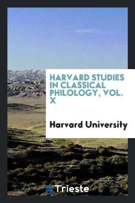 Harvard Studies in Classical Philology, Vol. X by Harvard