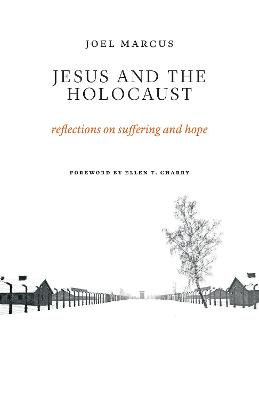 Jesus and the Holocaust by Joel Marcus