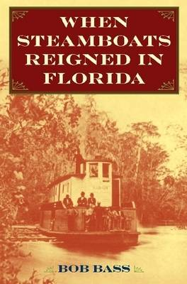 When Steamboats Reigned in Florida book