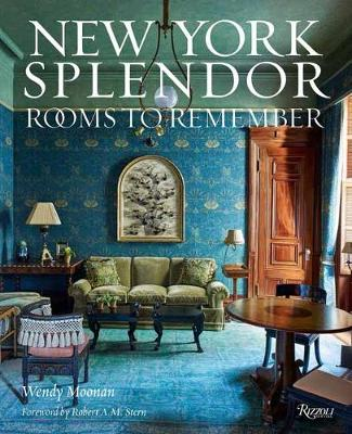 New York Splendor: Rooms to Remember by Wendy Moonan