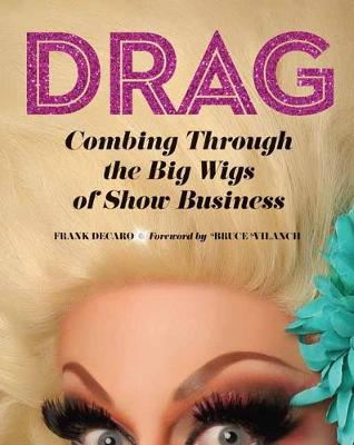 Drag: Combing Through the Big Wigs of Show Business by Frank DeCaro
