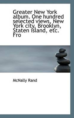 Greater New York Album. One Hundred Selected Views, New York City, Brooklyn, Staten Island, Etc. Fro by Rand McNally