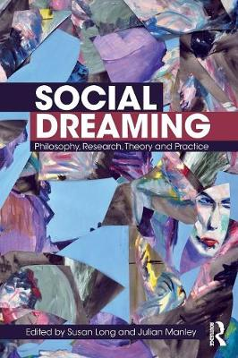 Social Dreaming: Philosophy, Research, Theory and Practice by Susan Long