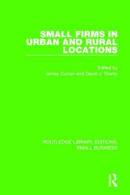 Small Firms in Urban and Rural Locations by James Curran