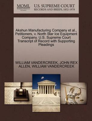 Akshun Manufacturing Company et al., Petitioners, V. North Star Ice Equipment Company. U.S. Supreme Court Transcript of Record with Supporting Pleadings by William Vandercreek
