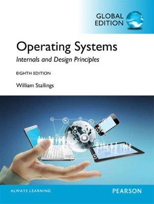 Operating Systems: Internals and Design Principles, Global Edition by William Stallings