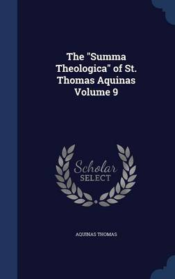 Summa Theologica of St. Thomas Aquinas Volume 9 by Saint Thomas Aquinas