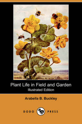 Plant Life in Field and Garden (Illustrated Edition) (Dodo Press) book