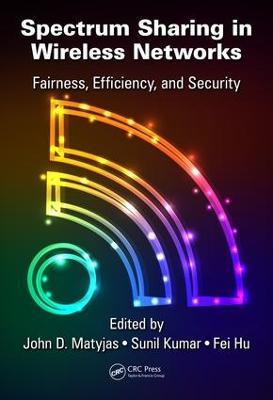 Spectrum Sharing in Wireless Networks by John D. Matyjas