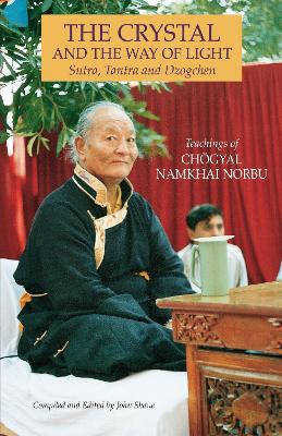 The Crystal And The Way Of Light by Chogyal Namkhai Norbu