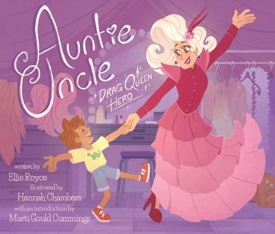 Auntie Uncle: Drag Queen Hero by Ellie Royce