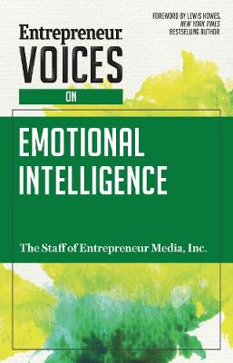 Entrepreneur Voices on Emotional Intelligence by Inc. The Staff of Entrepreneur Media