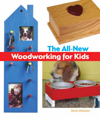 The All-New Woodworking for Kids by Kevin McGuire