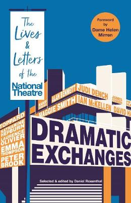 Dramatic Exchanges: The Lives and Letters of the National Theatre by Daniel Rosenthal