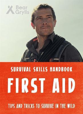 Bear Grylls Survival Skills: First Aid by Bear Grylls