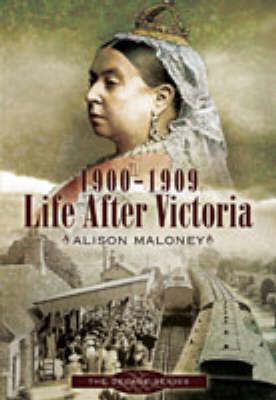 1900-1909 - Life After Victoria by Alison Maloney