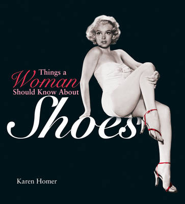Things a Woman Should Know About Shoes by Karen Homer