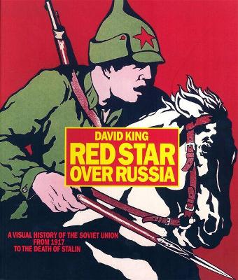 Red Star Over Russia: A Visual History of the Soviet Union by David King