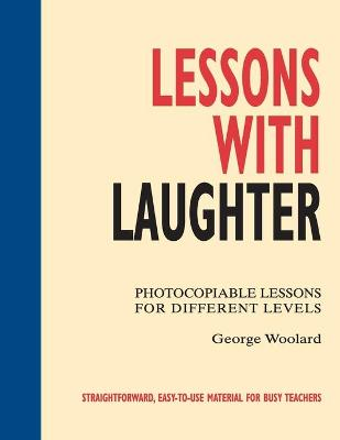 Lessons with Laughter: Photocopiable Lessons for Different Levels by George Woolard