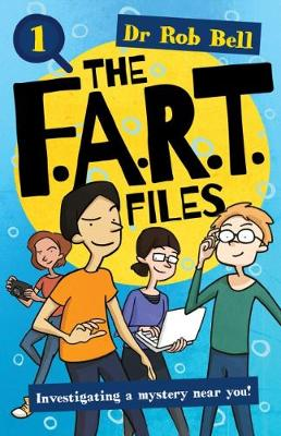 The F.A.R.T. Files Book 1 by Dr. Rob Bell