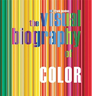 The Visual Biography of Color by ,Frank Jacobus