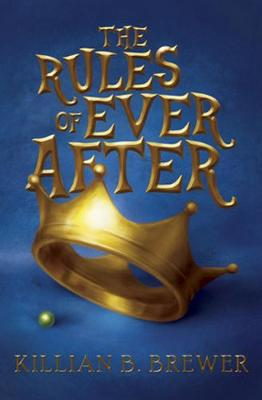 Rules of Ever After by Brewer Killian B.