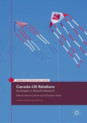 Canada-US Relations: Sovereignty or Shared Institutions? by David Carment