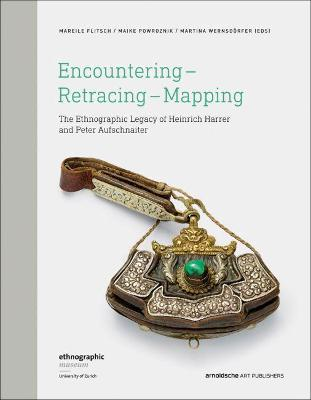 Encountering - Retracing - Mapping: The Ethnographic Legacy of Heinrich Harrer and Peter Aufschnaiter by M. Flitsch