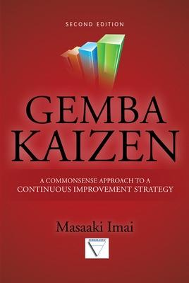 Gemba Kaizen: A Commonsense Approach to a Continuous Improvement Strategy, Second Edition by Masaaki Imai