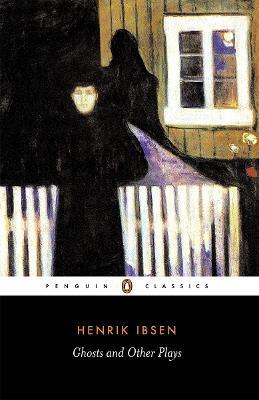 Ghosts, A Public Enemy, When We Dead Wake by Henrik Ibsen