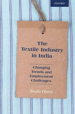 The Textile Industry in India by Bindu Oberoi