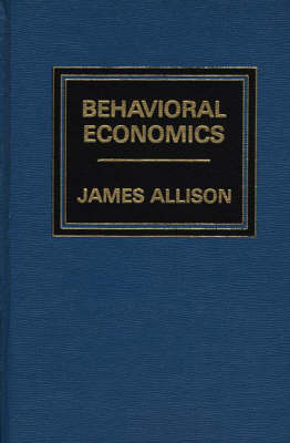 Behavioral Economics. by James Allison