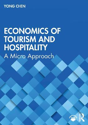Economics of Tourism and Hospitality: A Micro Approach by Yong Chen