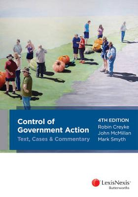 Control of Government Action - Text, Cases & Commentary by R Creyke