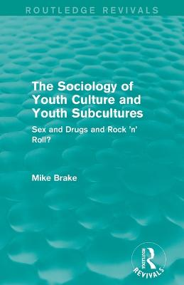 The Sociology of Youth Culture and Youth Subcultures by Michael Brake