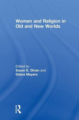 Women and Religion in Old and New Worlds by Debra Meyers