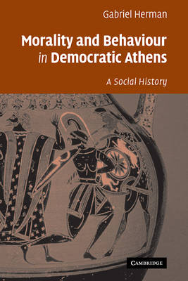 Morality and Behaviour in Democratic Athens by Gabriel Herman