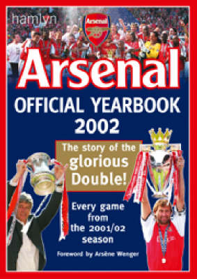 Official Arsenal Yearbook: The Ultimate Review of the 2002 Season by Arsene Wenger