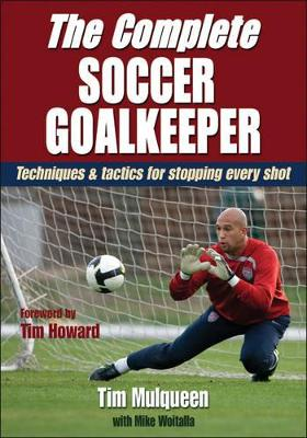 The Complete Soccer Goalkeeper by Timothy J. Mulqueen
