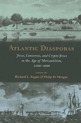 Atlantic Diasporas by Richard L. Kagan